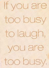 Too busy to laugh